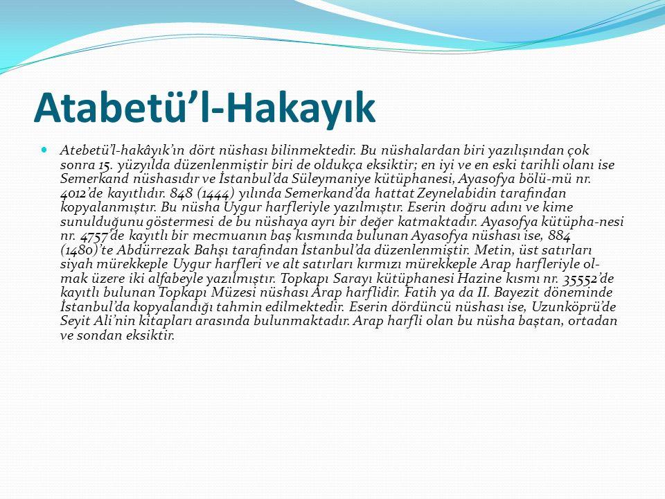 Atabetü'l-Hakayık Atebetü'l-hakâyık'ın dört nüshası bilinmektedir. Bu nüshalardan biri yazılışından çok sonra 15. yüzyılda düzenlenmiştir biri de oldu