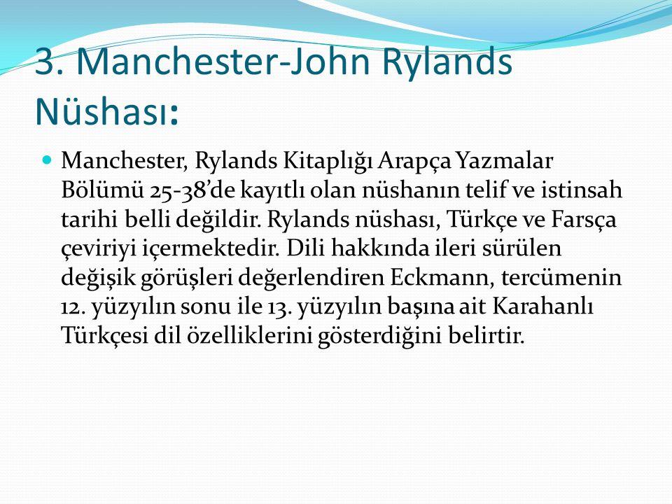 3. Manchester-John Rylands Nüshası: Manchester, Rylands Kitaplığı Arapça Yazmalar Bölümü 25-38'de kayıtlı olan nüshanın telif ve istinsah tarihi belli
