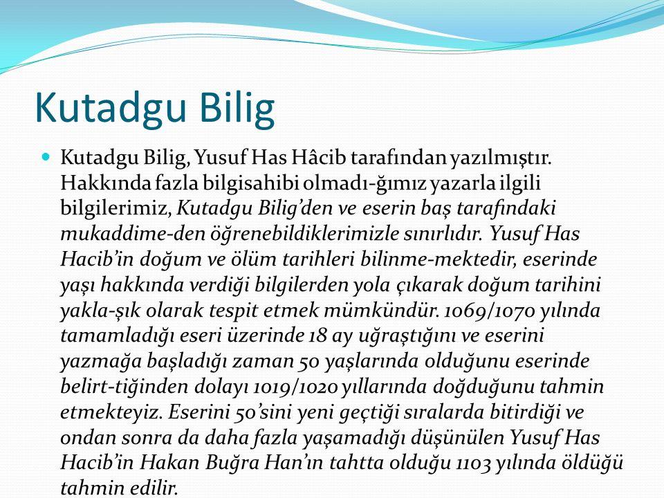 Kutadgu Bilig Kutadgu Bilig, Yusuf Has Hâcib tarafından yazılmıştır. Hakkında fazla bilgisahibi olmadı-ğımız yazarla ilgili bilgilerimiz, Kutadgu Bili