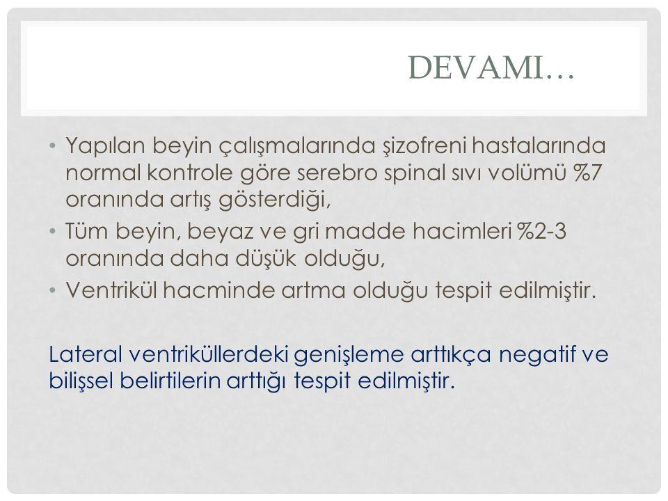 DEVAMI… Yapılan beyin çalışmalarında şizofreni hastalarında normal kontrole göre serebro spinal sıvı volümü %7 oranında artış gösterdiği, Tüm beyin, b