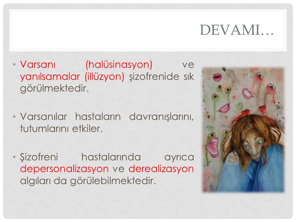 DEVAMI… Varsanı (halüsinasyon) ve yanılsamalar (illüzyon) şizofrenide sık görülmektedir. Varsanılar hastaların davranışlarını, tutumlarını etkiler. Şi