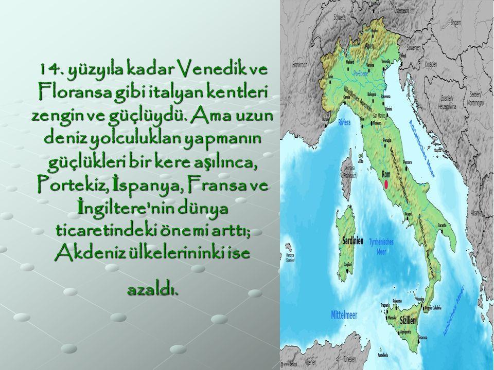 14. yüzyıla kadar Venedik ve Floransa gibi italyan kentleri zengin ve güçlüydü.