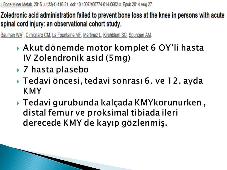  Akut dönemde motor komplet 6 OY'li hasta IV Zolendronik asid (5mg)  7 hasta plasebo  Tedavi öncesi, tedavi sonrası 6. ve 12. ayda KMY  Tedavi gur