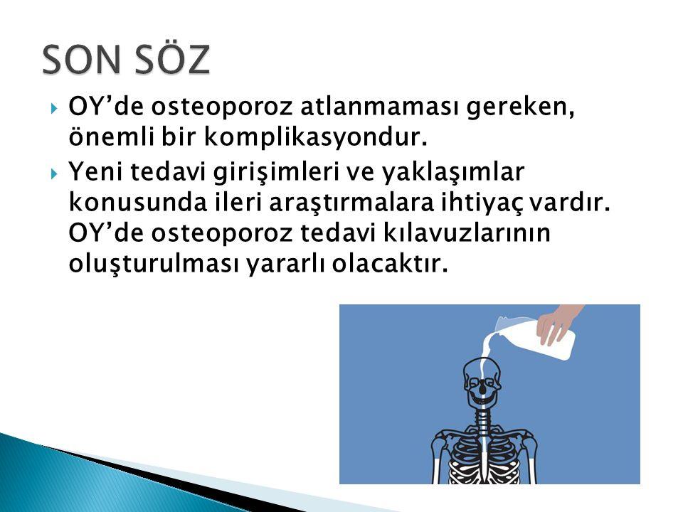  OY'de osteoporoz atlanmaması gereken, önemli bir komplikasyondur.  Yeni tedavi girişimleri ve yaklaşımlar konusunda ileri araştırmalara ihtiyaç var