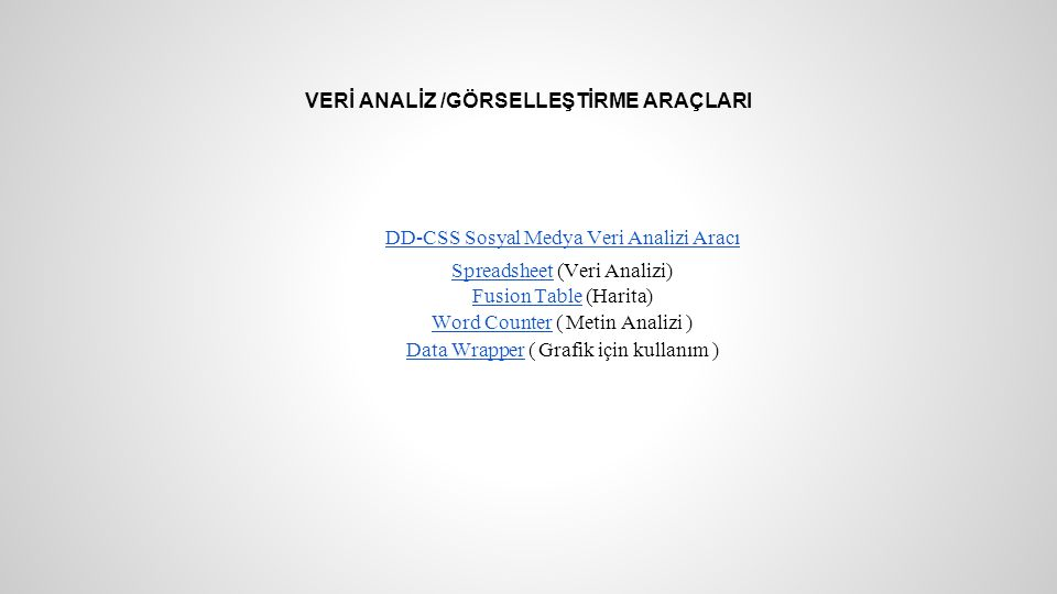 VERİ ANALİZ /GÖRSELLEŞTİRME ARAÇLARI DD-CSS Sosyal Medya Veri Analizi Aracı Spreadsheet (Veri Analizi) Fusion Table (Harita)SpreadsheetFusion Table Word Counter ( Metin Analizi )Word Counter Data Wrapper ( Grafik için kullanım )Data Wrapper