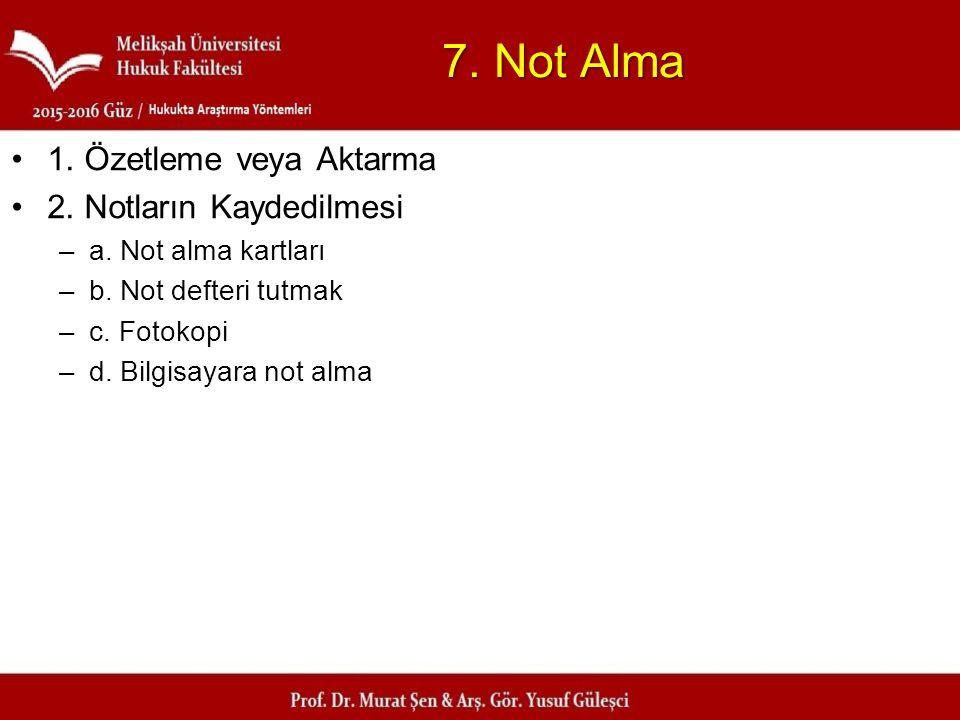 7. Not Alma 1. Özetleme veya Aktarma 2. Notların Kaydedilmesi –a. Not alma kartları –b. Not defteri tutmak –c. Fotokopi –d. Bilgisayara not alma