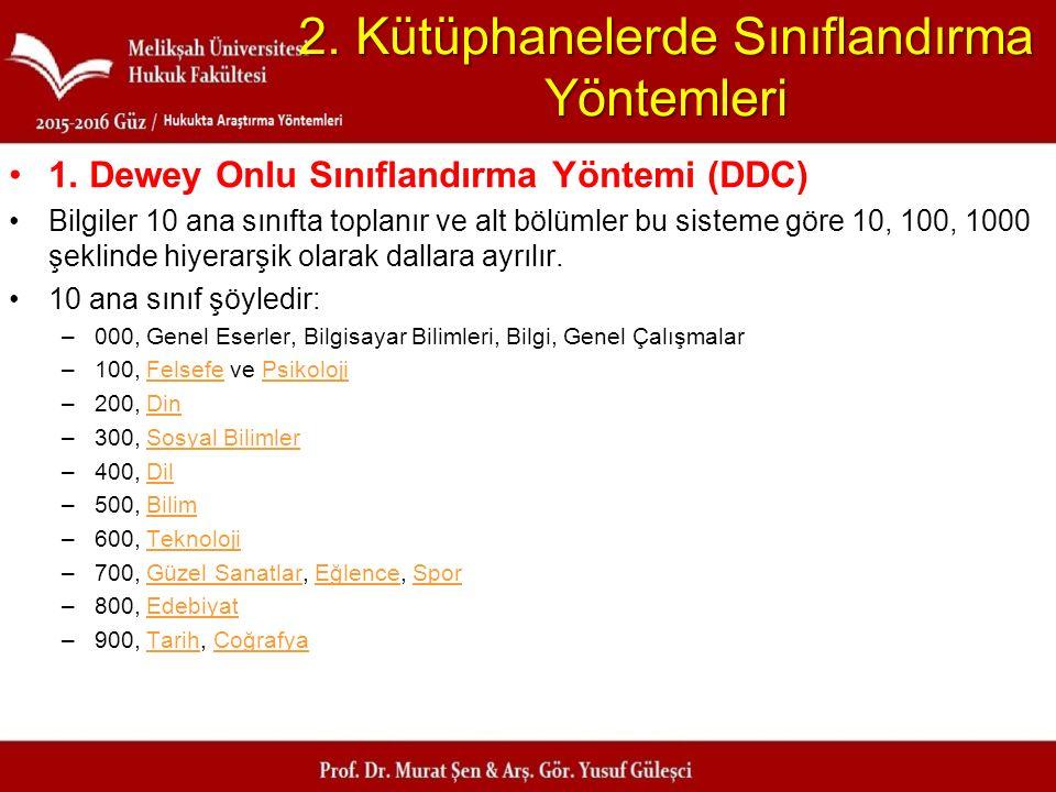 2. Kütüphanelerde Sınıflandırma Yöntemleri 1. Dewey Onlu Sınıflandırma Yöntemi (DDC) Bilgiler 10 ana sınıfta toplanır ve alt bölümler bu sisteme göre