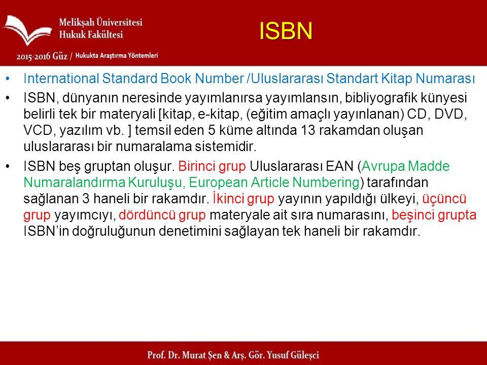 ISBN International Standard Book Number /Uluslararası Standart Kitap Numarası ISBN, dünyanın neresinde yayımlanırsa yayımlansın, bibliyografik künyesi