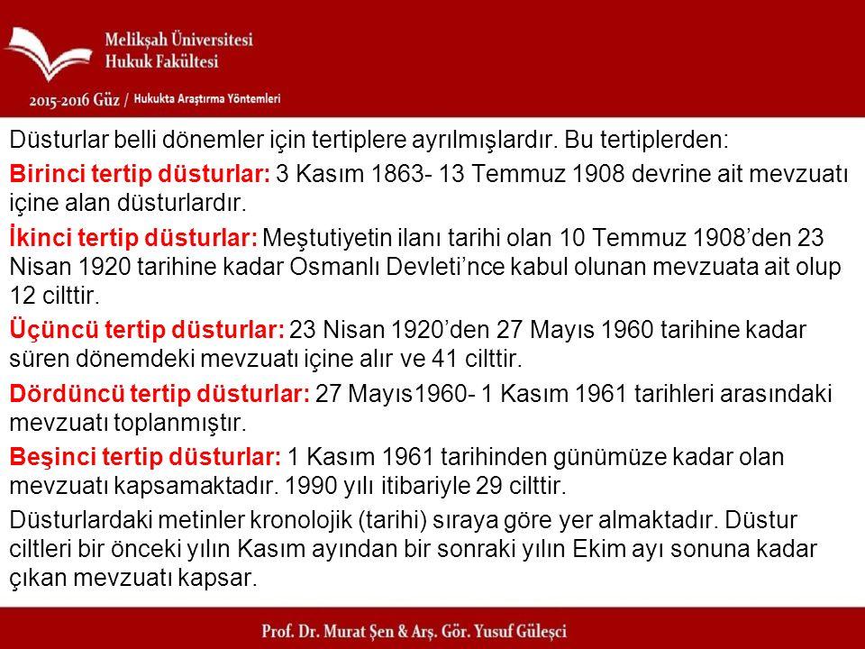 Düsturlar belli dönemler için tertiplere ayrılmışlardır. Bu tertiplerden: Birinci tertip düsturlar: 3 Kasım 1863- 13 Temmuz 1908 devrine ait mevzuatı