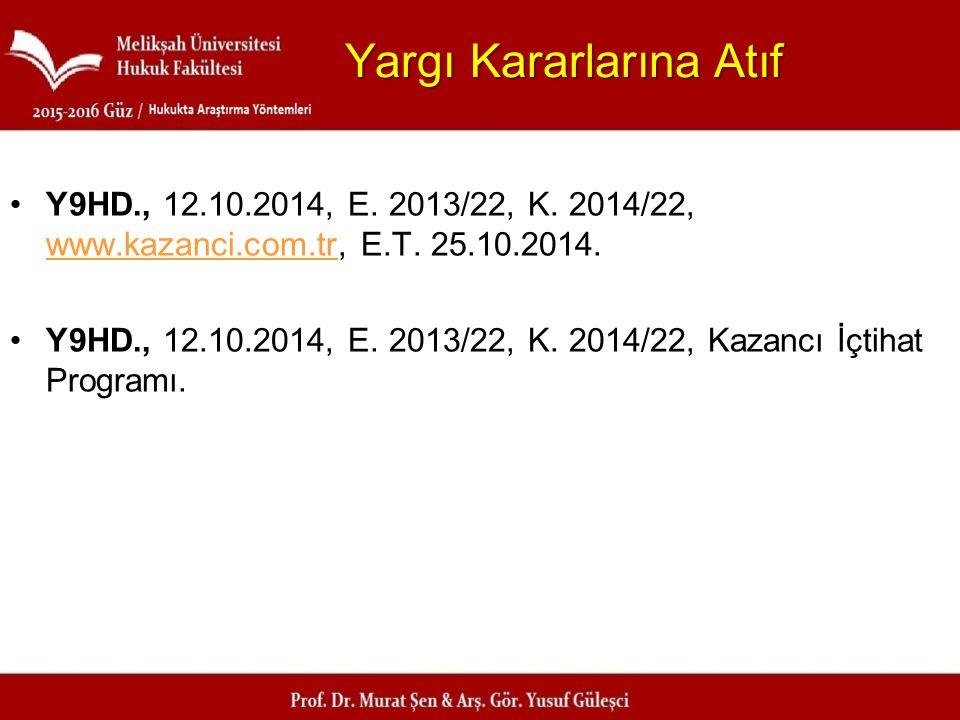 Yargı Kararlarına Atıf Y9HD., 12.10.2014, E. 2013/22, K. 2014/22, www.kazanci.com.tr, E.T. 25.10.2014. www.kazanci.com.tr Y9HD., 12.10.2014, E. 2013/2