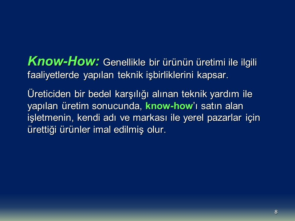 Know-How: Genellikle bir ürünün üretimi ile ilgili faaliyetlerde yapılan teknik işbirliklerini kapsar.
