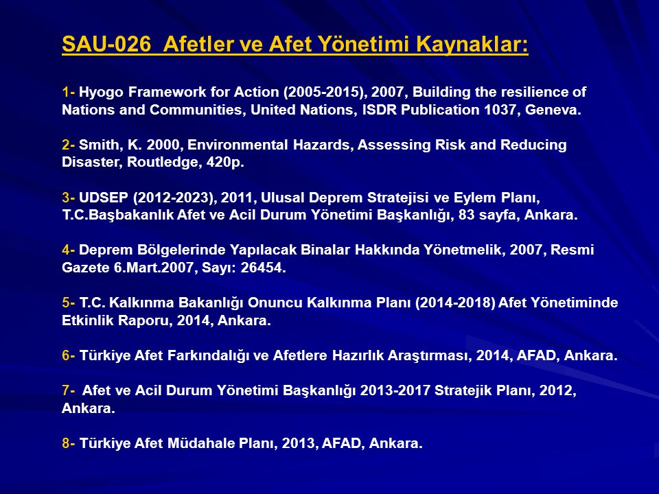 SAU-026 Afetler ve Afet Yönetimi Kaynaklar: 1- Hyogo Framework for Action (2005-2015), 2007, Building the resilience of Nations and Communities, Unite
