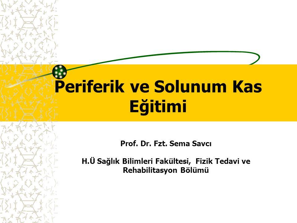 Periferik ve Solunum Kas Eğitimi Prof. Dr. Fzt. Sema Savcı H.Ü Sağlık Bilimleri Fakültesi, Fizik Tedavi ve Rehabilitasyon Bölümü