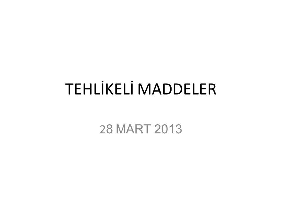 TEHLİKELİ MADDELER 2 8 MART 2013