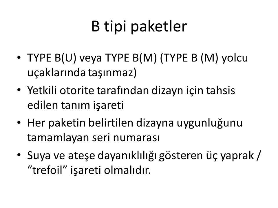 B tipi paketler TYPE B(U) veya TYPE B(M) (TYPE B (M) yolcu uçaklarında taşınmaz) Yetkili otorite tarafından dizayn için tahsis edilen tanım işareti He