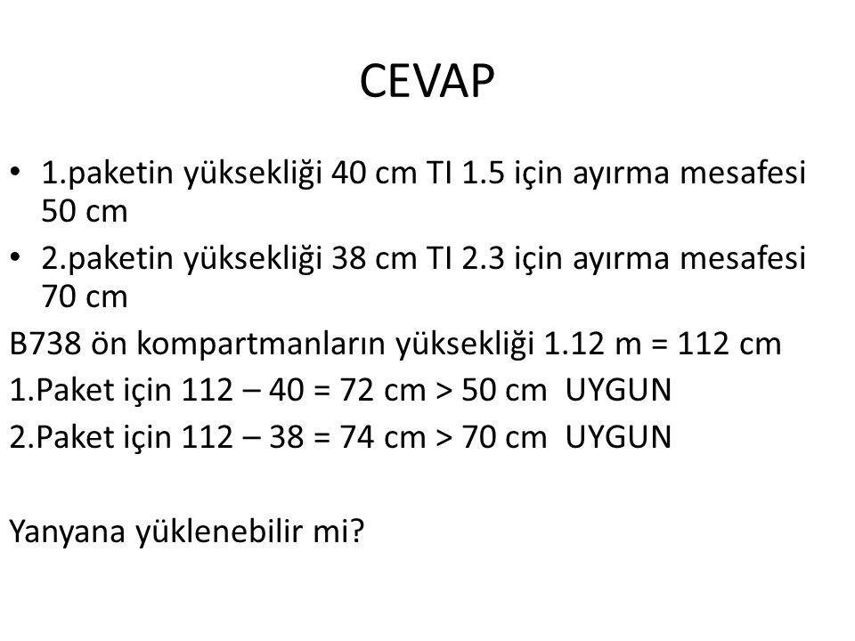CEVAP 1.paketin yüksekliği 40 cm TI 1.5 için ayırma mesafesi 50 cm 2.paketin yüksekliği 38 cm TI 2.3 için ayırma mesafesi 70 cm B738 ön kompartmanları