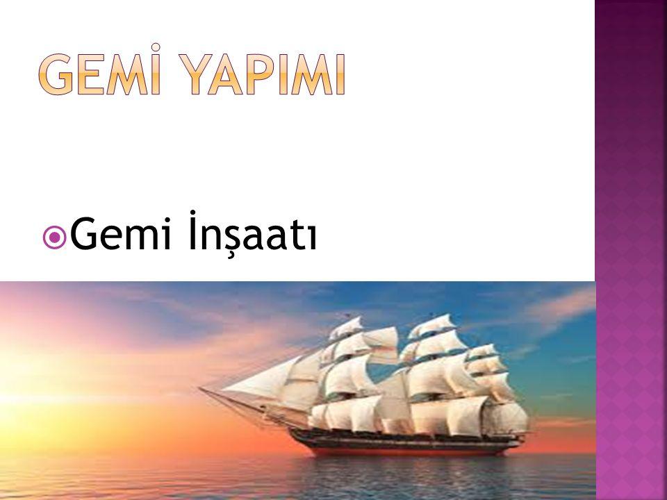  Gemi İnşaatı