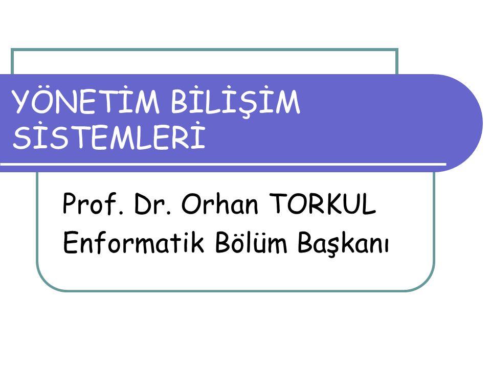 YÖNETİM BİLİŞİM SİSTEMLERİ Prof. Dr. Orhan TORKUL Enformatik Bölüm Başkanı