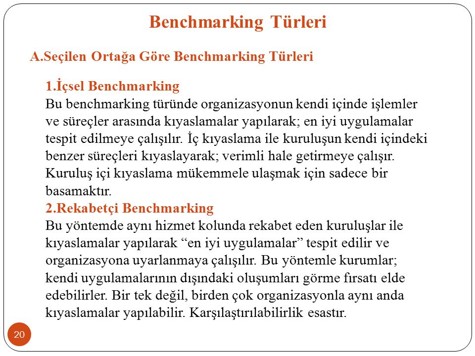 Benchmarking Türleri A.Seçilen Ortağa Göre Benchmarking Türleri 1.İçsel Benchmarking Bu benchmarking türünde organizasyonun kendi içinde işlemler ve s
