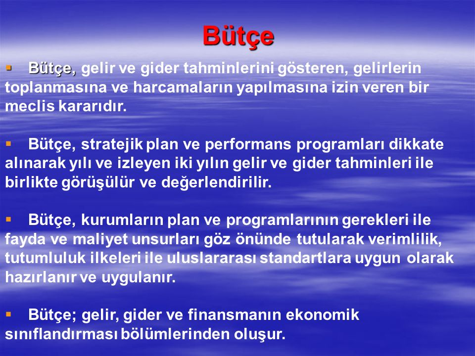 Bütçe  Bütçe,  Bütçe, gelir ve gider tahminlerini gösteren, gelirlerin toplanmasına ve harcamaların yapılmasına izin veren bir meclis kararıdır.