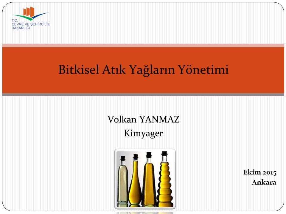 Bitkisel Atık Yağların Yönetimi Volkan YANMAZ Kimyager Ekim 2015 Ankara