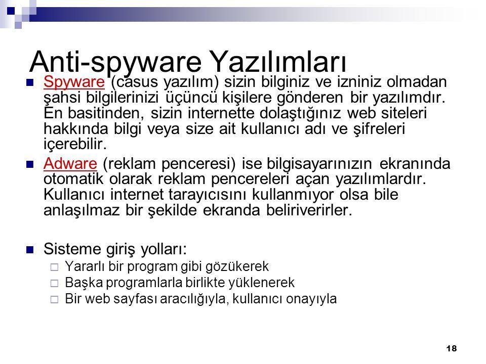 18 Anti-spyware Yazılımları Spyware (casus yazılım) sizin bilginiz ve izniniz olmadan şahsi bilgilerinizi üçüncü kişilere gönderen bir yazılımdır. En