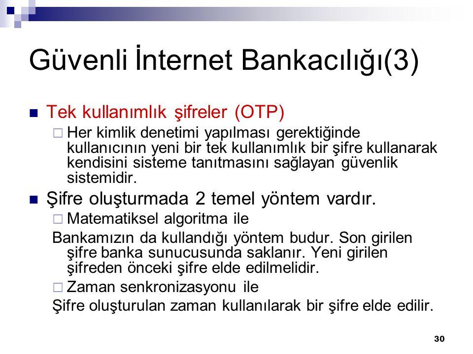 30 Güvenli İnternet Bankacılığı(3) Tek kullanımlık şifreler (OTP)  Her kimlik denetimi yapılması gerektiğinde kullanıcının yeni bir tek kullanımlık b