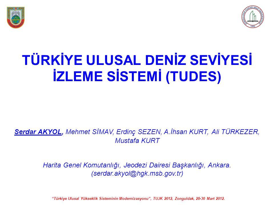 """""""Türkiye Ulusal Yükseklik Sisteminin Modernizasyonu"""", TUJK 2012, Zonguldak, 28-30 Mart 2012. TÜRKİYE ULUSAL DENİZ SEVİYESİ İZLEME SİSTEMİ (TUDES) Serd"""