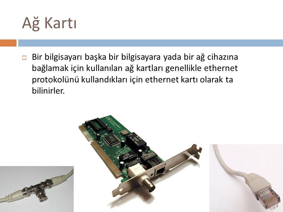 Ağ Kartı  Bir bilgisayarı başka bir bilgisayara yada bir ağ cihazına bağlamak için kullanılan ağ kartları genellikle ethernet protokolünü kullandıkla