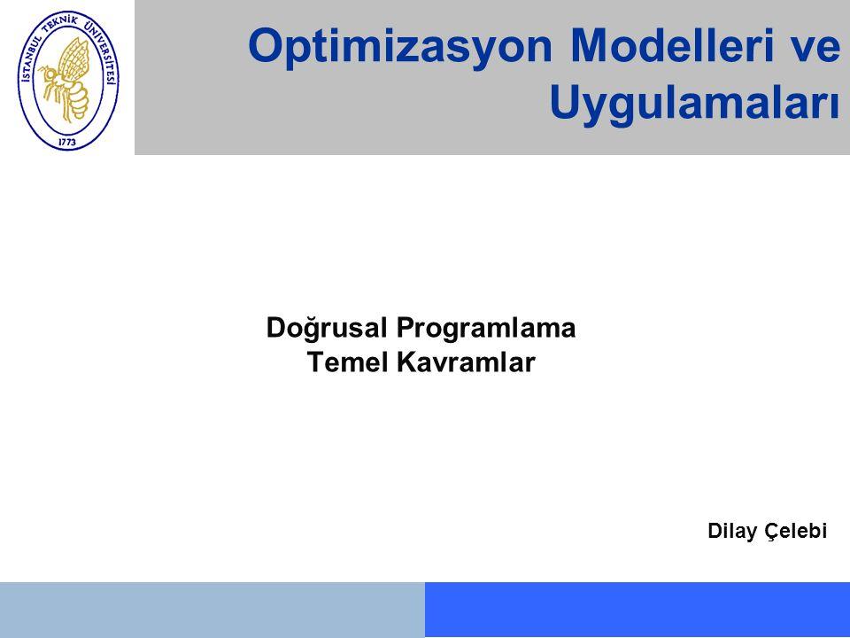 Optimizasyon Modelleri ve Uygulamaları Doğrusal Programlama Temel Kavramlar Dilay Çelebi
