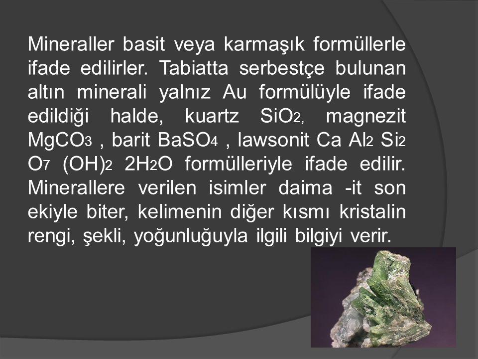 Mineraller basit veya karmaşık formüllerle ifade edilirler. Tabiatta serbestçe bulunan altın minerali yalnız Au formülüyle ifade edildiği halde, kuart