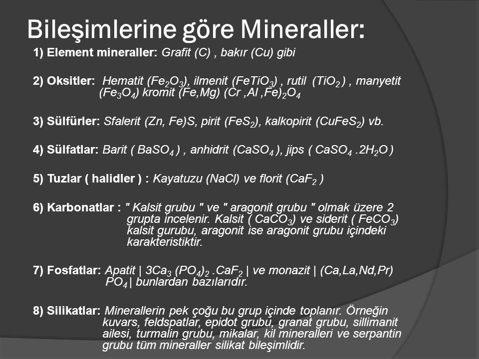 Bileşimlerine göre Mineraller: 1) Element mineraller: Grafit (C), bakır (Cu) gibi 2) Oksitler: Hematit (Fe 2 O 3 ), ilmenit (FeTiO 3 ), rutil (TiO 2 )