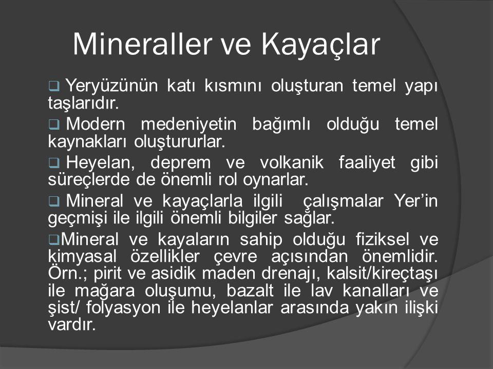  Yeryüzünün katı kısmını oluşturan temel yapı taşlarıdır.  Modern medeniyetin bağımlı olduğu temel kaynakları oluştururlar.  Heyelan, deprem ve vol