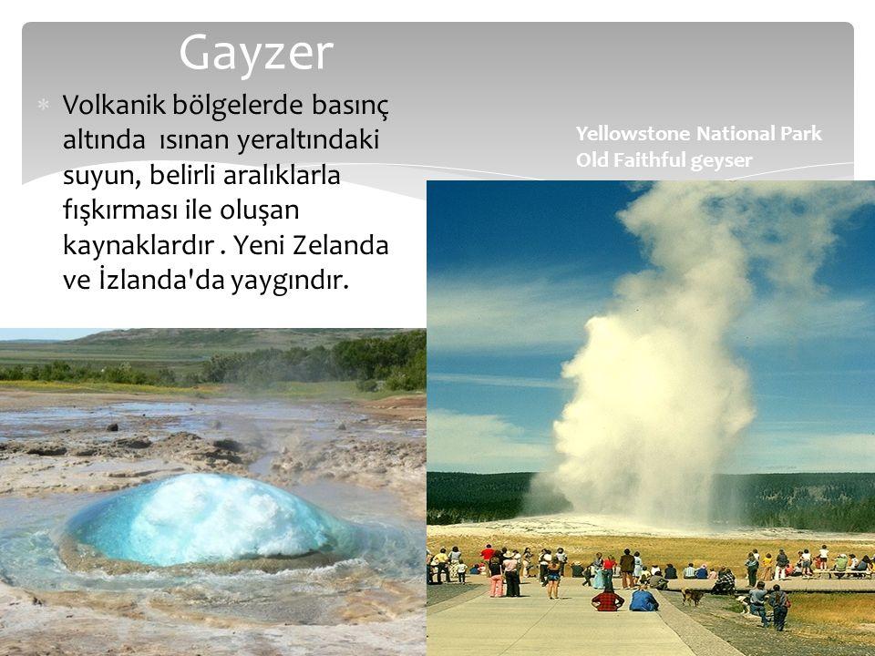 Gayzer  Volkanik bölgelerde basınç altında ısınan yeraltındaki suyun, belirli aralıklarla fışkırması ile oluşan kaynaklardır. Yeni Zelanda ve İzlanda