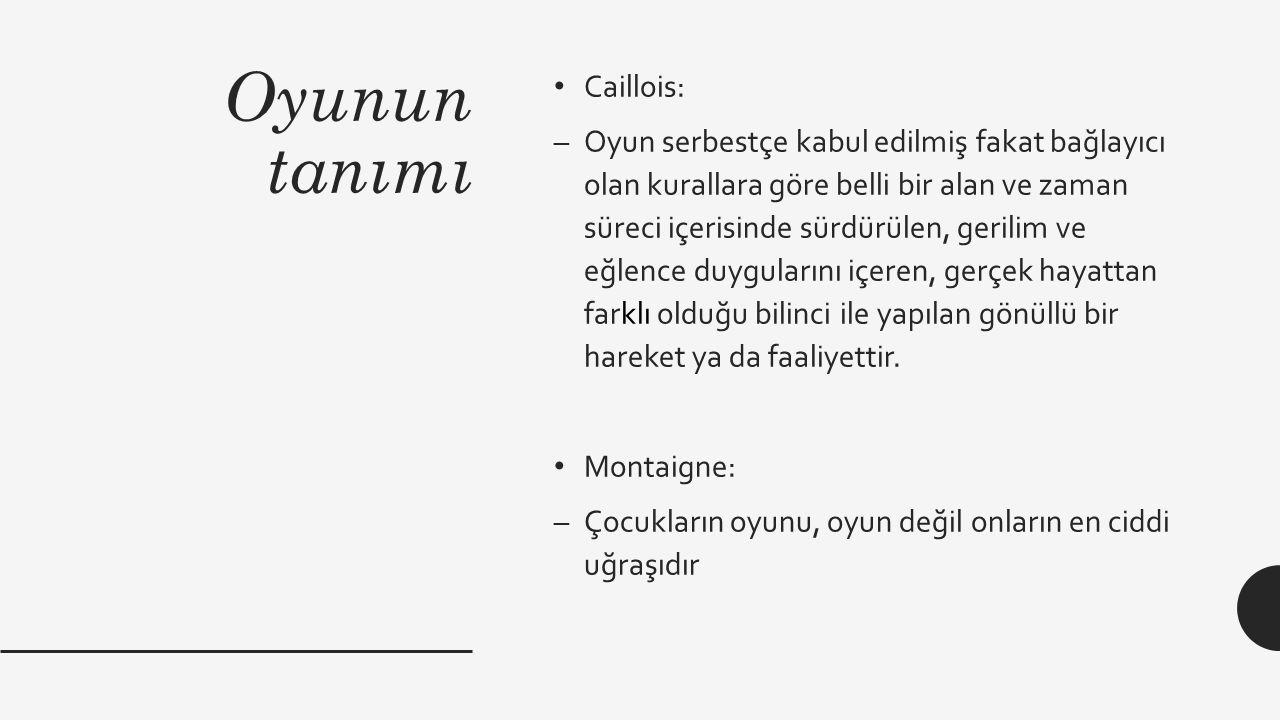 Oyunun tanımı Caillois: –Oyun serbestçe kabul edilmiş fakat bağlayıcı olan kurallara göre belli bir alan ve zaman süreci içerisinde sürdürülen, gerili