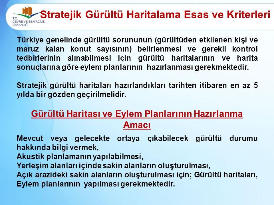 Stratejik Gürültü Haritalama Esas ve Kriterleri Türkiye genelinde gürültü sorununun (gürültüden etkilenen kişi ve maruz kalan konut sayısının) belirlenmesi ve gerekli kontrol tedbirlerinin alınabilmesi için gürültü haritalarının ve harita sonuçlarına göre eylem planlarının hazırlanması gerekmektedir.