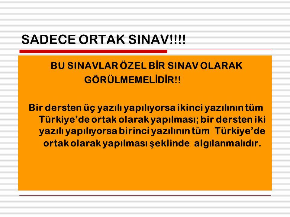 SADECE ORTAK SINAV!!!! BU SINAVLAR ÖZEL B İ R SINAV OLARAK GÖRÜLMEMEL İ D İ R!! Bir dersten üç yazılı yapılıyorsa ikinci yazılının tüm Türkiye'de orta