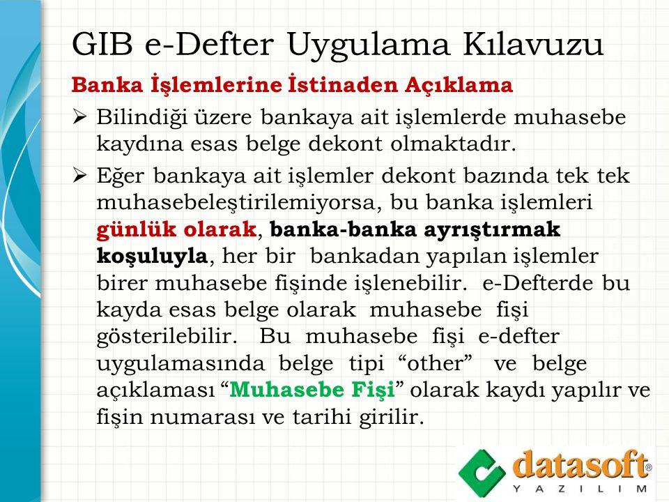 GIB e-Defter Uygulama Kılavuzu Banka İşlemlerine İstinaden Açıklama  Bilindiği üzere bankaya ait işlemlerde muhasebe kaydına esas belge dekont olmaktadır.