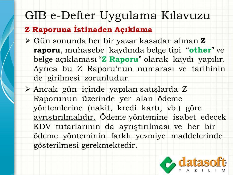 GIB e-Defter Uygulama Kılavuzu Z Raporuna İstinaden Açıklama  Gün sonunda her bir yazar kasadan alınan Z raporu, muhasebe kaydında belge tipi other ve belge açıklaması Z Raporu olarak kaydı yapılır.