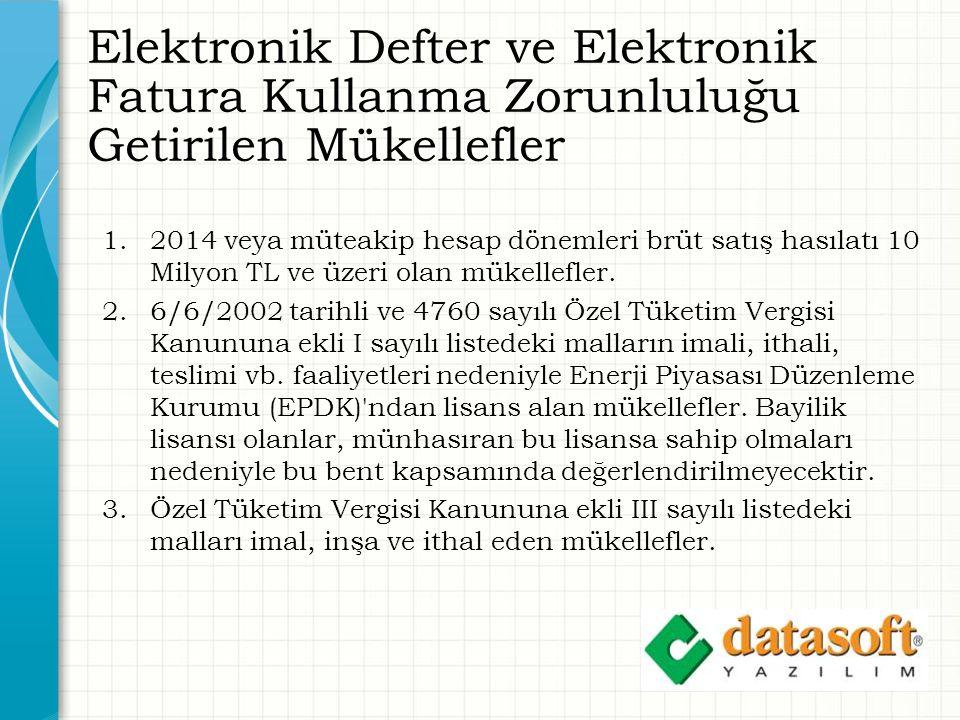 Elektronik Defter ve Elektronik Fatura Kullanma Zorunluluğu Getirilen Mükellefler 1.2014 veya müteakip hesap dönemleri brüt satış hasılatı 10 Milyon TL ve üzeri olan mükellefler.