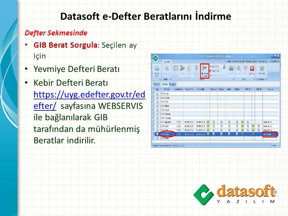 Datasoft e-Defter Beratlarını İndirme Defter Sekmesinde GIB Berat Sorgula: Seçilen ay için Yevmiye Defteri Beratı Kebir Defteri Beratı https://uyg.edefter.gov.tr/ed efter/ sayfasına WEBSERVIS ile bağlanılarak GIB tarafından da mühürlenmiş Beratlar indirilir.