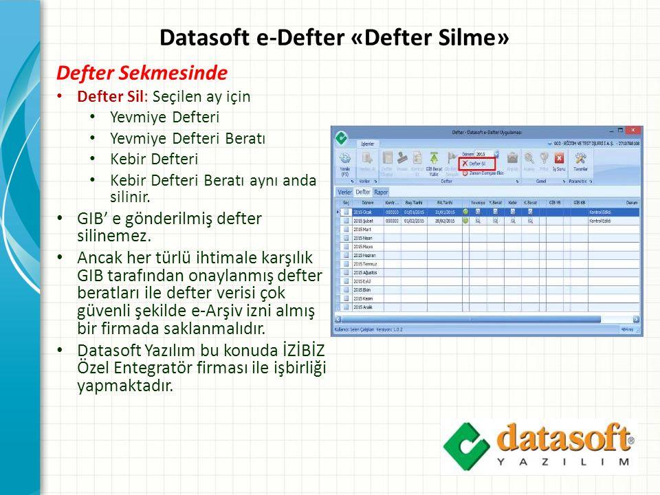 Datasoft e-Defter «Defter Silme» Defter Sekmesinde Defter Sil: Seçilen ay için Yevmiye Defteri Yevmiye Defteri Beratı Kebir Defteri Kebir Defteri Beratı aynı anda silinir.