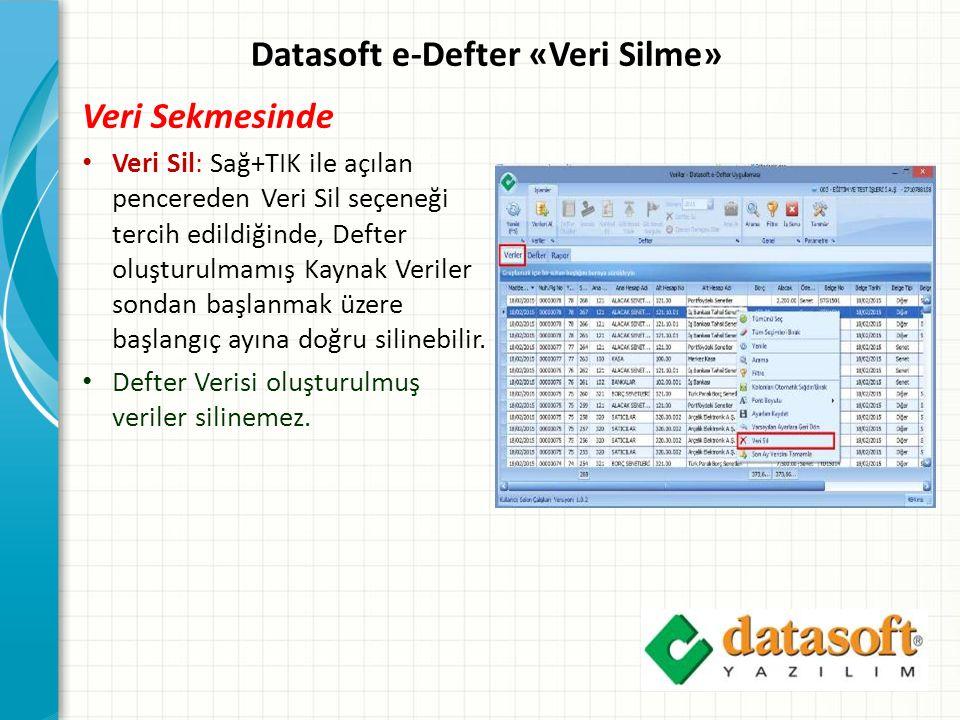 Datasoft e-Defter «Veri Silme» Veri Sekmesinde Veri Sil: Sağ+TIK ile açılan pencereden Veri Sil seçeneği tercih edildiğinde, Defter oluşturulmamış Kaynak Veriler sondan başlanmak üzere başlangıç ayına doğru silinebilir.
