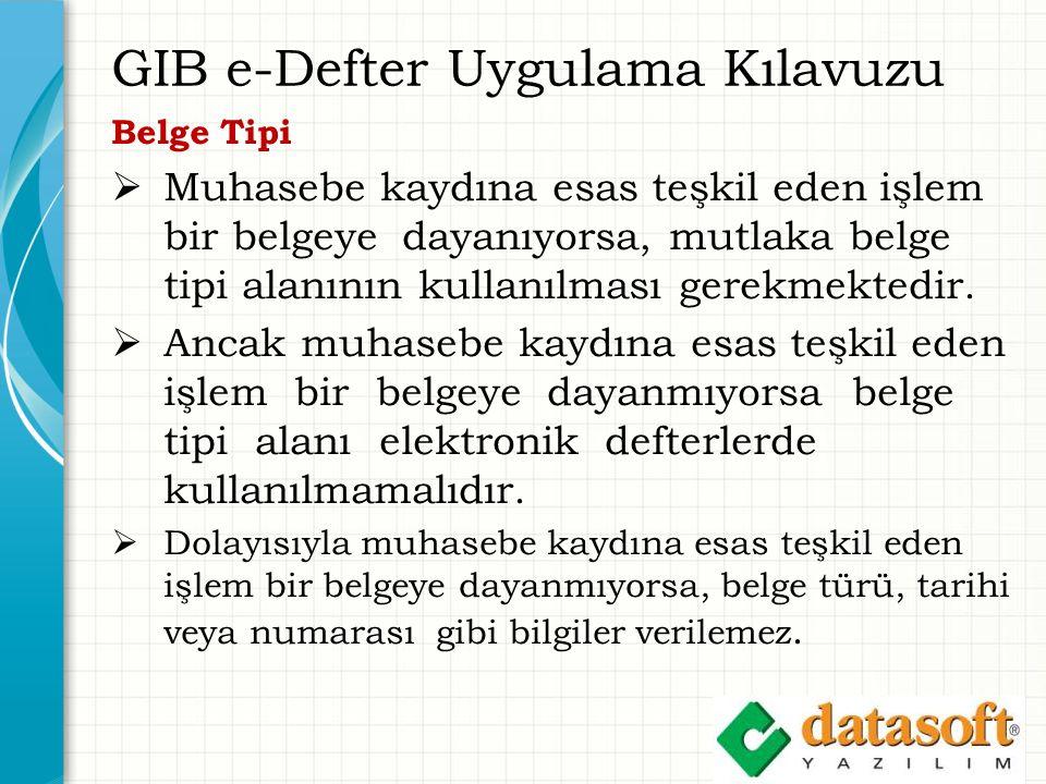 GIB e-Defter Uygulama Kılavuzu Belge Tipi  Muhasebe kaydına esas teşkil eden işlem bir belgeye dayanıyorsa, mutlaka belge tipi alanının kullanılması gerekmektedir.