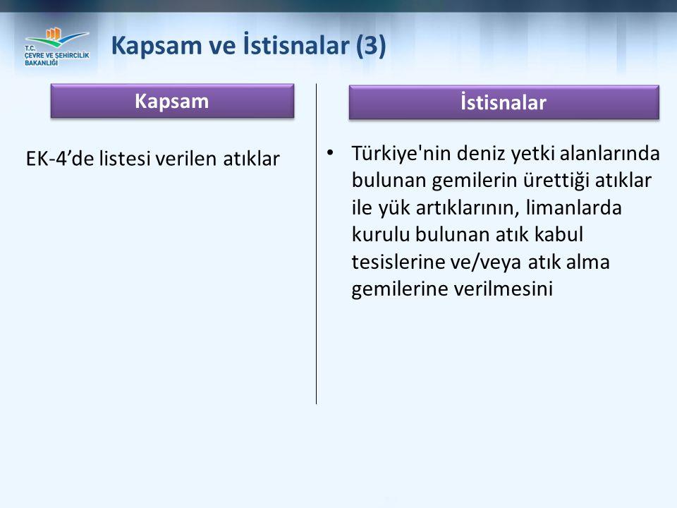 Kapsam İstisnalar EK-4'de listesi verilen atıklar Türkiye nin deniz yetki alanlarında bulunan gemilerin ürettiği atıklar ile yük artıklarının, limanlarda kurulu bulunan atık kabul tesislerine ve/veya atık alma gemilerine verilmesini Kapsam ve İstisnalar (3)