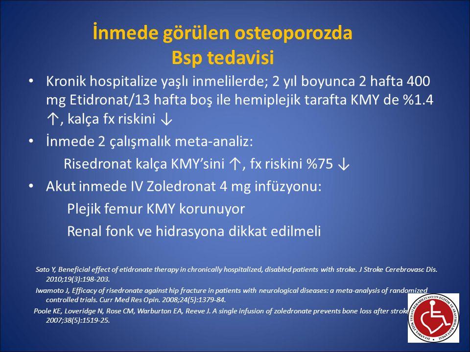 İnmede görülen osteoporozda Bsp tedavisi Kronik hospitalize yaşlı inmelilerde; 2 yıl boyunca 2 hafta 400 mg Etidronat/13 hafta boş ile hemiplejik tara