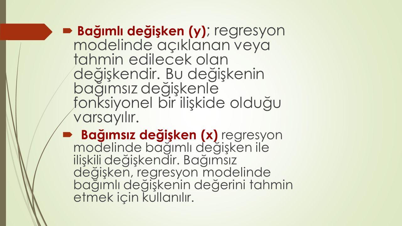  Bağımlı değişken (y) ; regresyon modelinde açıklanan veya tahmin edilecek olan değişkendir. Bu değişkenin bağımsız değişkenle fonksiyonel bir ilişki