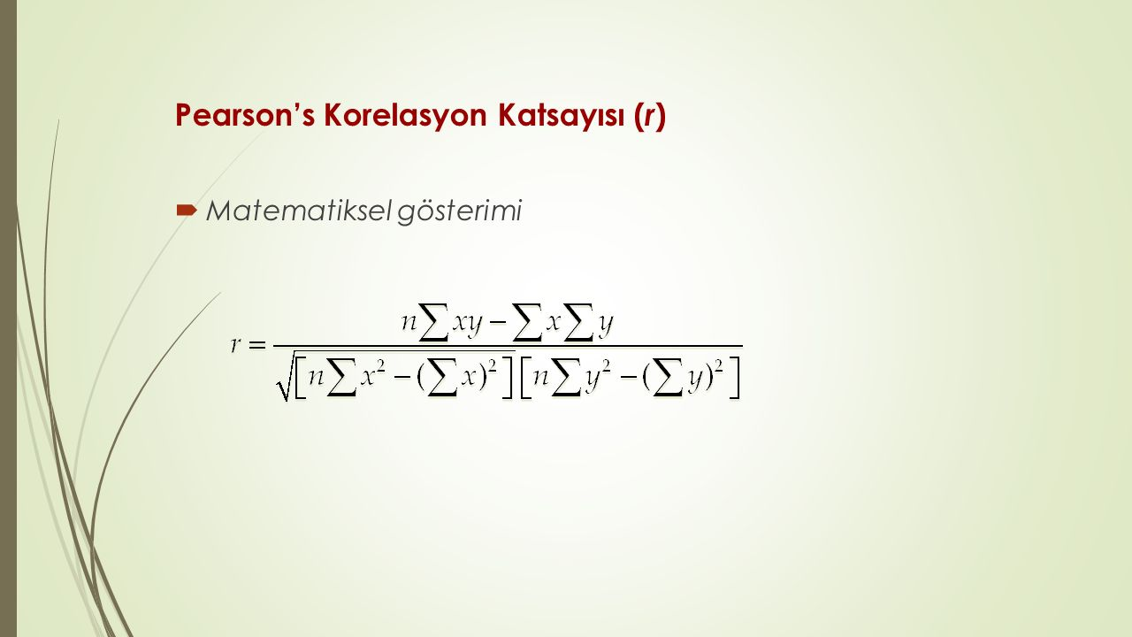 Spearman s Korelasyon Katsayısı (r s ) Spearman s rho (r s ): Veri seti sıralandıktan sonra aşağıdaki formül ile korelasyon hesaplanır d= iki değişken arasındaki farkı belirtir