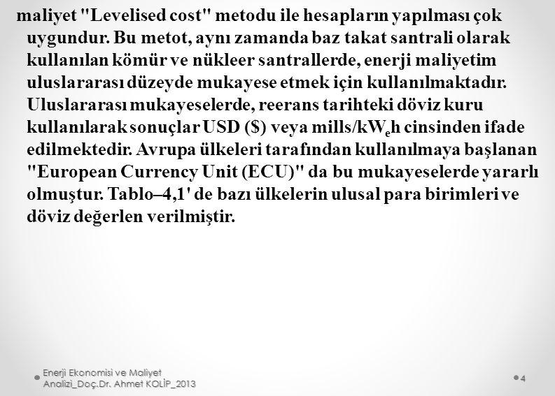 verilmiş değerlerle hesaplanmış olan aşağıdaki örneklerden yararlanılabilir; Norveç 1 x 600 MWe => 6.
