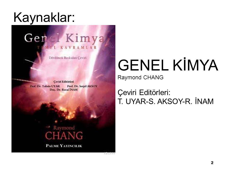 Kaynaklar:ar 1 2 GENEL KİMYA Raymond CHANG Çeviri Editörleri: T. UYAR-S. AKSOY-R. İNAM